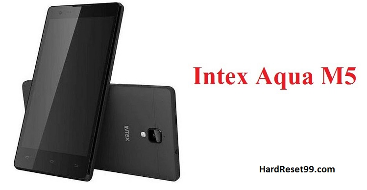 Intex aqua M5 Hard reset, Factory Reset and Password Recovery